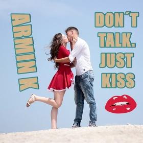 ARMIN K - DON'T TALK JUST KISS